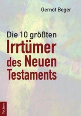 Die zehn größten Irrtümer des Neuen Testaments - Gernot Beger |