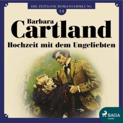 Die zeitlose Romansammlung von Barbara Cartland: Hochzeit mit dem Ungeliebten - Die zeitlose Romansammlung von Barbara Cartland 14 (Ungekürzt), Barbara Cartland