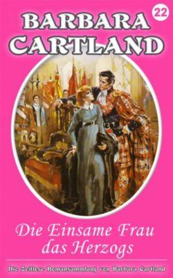 Die zeitlose Romansammlung von Barbara Cartland: 22. Die einsame Frau des Herzogs, Barbara Cartland