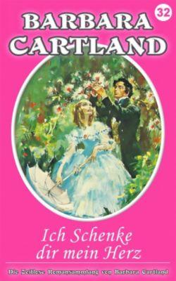 Die zeitlose Romansammlung von Barbara Cartland: 32. Ich Schenke dir mein Herz, Barbara Cartland