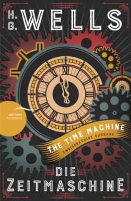 Die Zeitmaschine / The Time Machine, Englisch-Deutsch, H. G. Wells