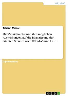 Die Zinsschranke und ihre möglichen Auswirkungen auf die Bilanzierung der latenten Steuern nach IFRS/IAS und HGB, Johann Missal