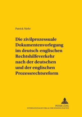 Die zivilprozessuale Dokumentenvorlegung im deutsch-englischen Rechtshilfeverkehr nach der deutschen und der englischen Prozessrechtsreform, Patrick Niehr