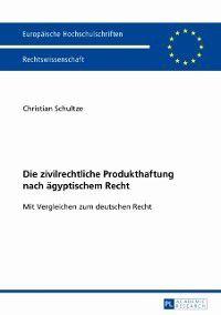 Die zivilrechtliche Produkthaftung nach aegyptischem Recht, Christian Schultze