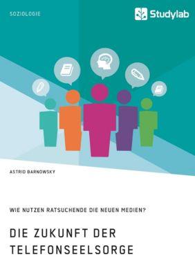 Die Zukunft der Telefonseelsorge. Wie nutzen Ratsuchende die neuen Medien? - Astrid Barnowsky pdf epub