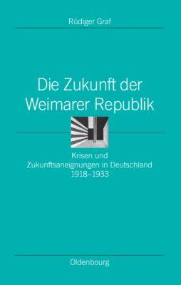 Die Zukunft der Weimarer Republik, Rüdiger Graf