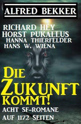 Die Zukunft kommt! Acht SF-Romane auf 1172 Seiten, Alfred Bekker, Richard Hey, Horst Pukallus, Hanna Thierfelder, Hans W. Wiena