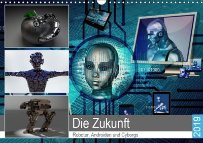 Die Zukunft. Roboter, Androiden und Cyborgs (Wandkalender 2019 DIN A3 quer), Rose Hurley