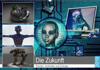 Die Zukunft. Roboter, Androiden und Cyborgs (Wandkalender 2019 DIN A2 quer), Rose Hurley