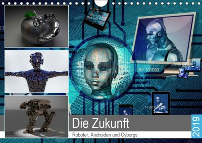 Die Zukunft. Roboter, Androiden und Cyborgs (Wandkalender 2019 DIN A4 quer), Rose Hurley