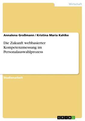 Die Zukunft webbasierter Kompetenzmessung im Personalauswahlprozess, Annalena Großmann, Kristina Maria Kahlke
