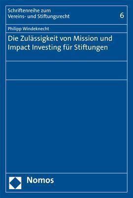 Die Zulässigkeit von Mission und Impact Investing für Stiftungen - Philipp Windeknecht  