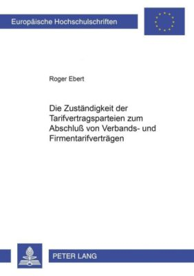 Die Zuständigkeit der Tarifvertragsparteien zum Abschluß von Verbands- und Firmentarifverträgen, Roger Ebert