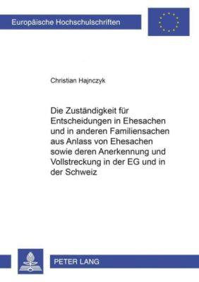 Die Zuständigkeit für Entscheidungen in Ehesachen und in anderen Familiensachen aus Anlass von Ehesachen sowie deren Anerkennung und Vollstreckung in der EG und in der Schweiz, Christian Hajnczyk