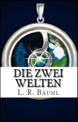 Die zwei Welten: Die zwei Welten, L.R. Bäuml