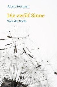 Die zwölf Sinne - Tore der Seele - Albert Soesman |