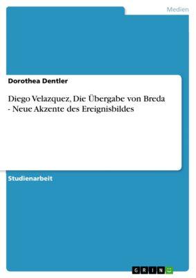 Diego Velazquez, Die Übergabe von Breda - Neue Akzente des Ereignisbildes, Dorothea Dentler
