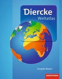 Diercke Weltatlas, Ausgabe 2015: Weltatlas, Ausgabe Bayern