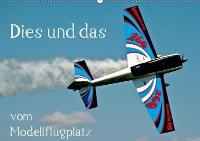 Dies und das vom Modellflugplatz (Wandkalender 2019 DIN A2 quer), Bernd Selig