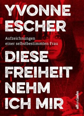 Diese Freiheit nehm ich mir - Yvonne Escher |