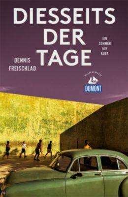 Diesseits der Tage (DuMont Reiseabenteuer), Dennis Freischlad