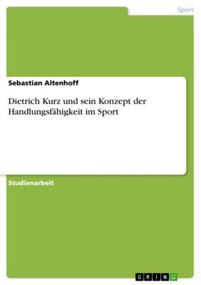 Dietrich Kurz und sein Konzept der Handlungsfähigkeit im Sport, Sebastian Altenhoff