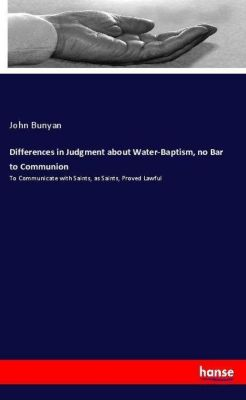 Differences in Judgment about Water-Baptism, no Bar to Communion, John Bunyan