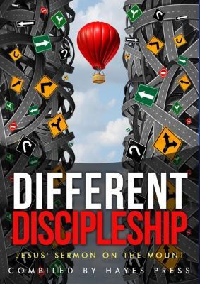 Different Discipleship: Jesus' Sermon on the Mount, Hayes Press