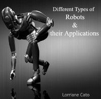 Different Types of Robots & their Applications, Lorriane Cato