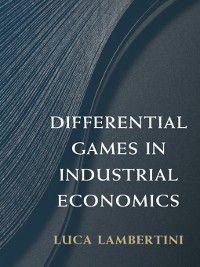 Differential Games in Industrial Economics, Luca Lambertini
