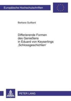 Differierende Formen des Genießens in Eduard von Keyserlings 'Schlossgeschichten', Barbara Guilliard