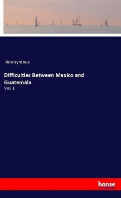 Difficulties Between Mexico and Guatemala, Anonymous