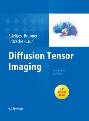 Diffusion Tensor Imaging, Klaus Fritzsche, Romuald M. Brunner, Bram Stieltjes, Frederik Laun