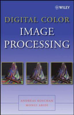 Digital Color Image Processing, Andreas Koschan, Mongi Abidi