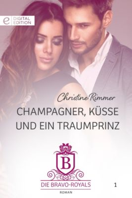 Digital Edition: Champagner, Küsse und ein Traumprinz, Christine Rimmer