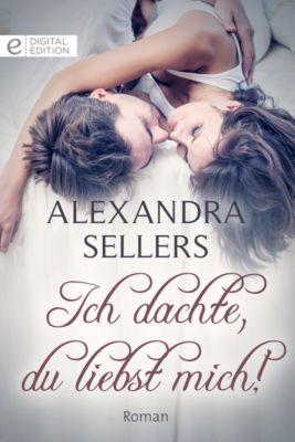 Digital Edition: Ich dachte, du liebst mich!, Alexandra Sellers