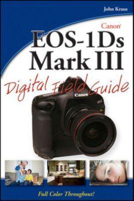 Digital Field Guide: Canon EOS-1Ds Mark III Digital Field Guide, John Kraus