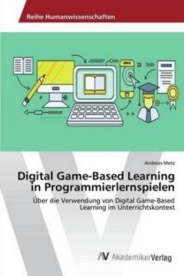 Digital Game-Based Learning in Programmierlernspielen - Andreas Metz |
