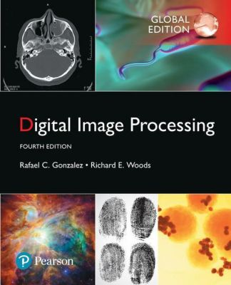 Digital Image Processing, Global Edition, Rafael C. Gonzalez, Richard E. Woods