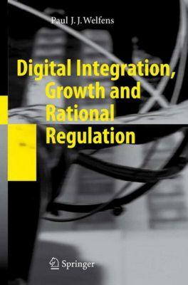 Digital Integration, Growth and Rational Regulation, Paul J. J. Welfens