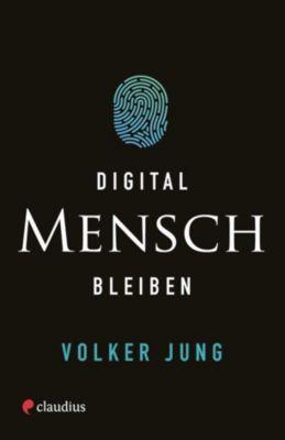 Digital Mensch bleiben, Volker Jung