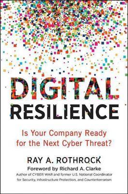 Digital Resilience, Ray A. Rothrock