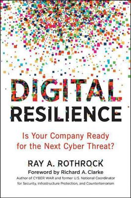 Digital Resilience, Ray A. Rothrock