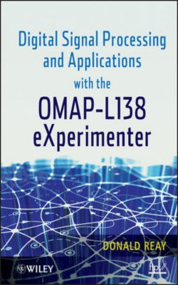 Digital Signal Processing and Applications with the OMAP - L138 eXperimenter, Donald S. Reay