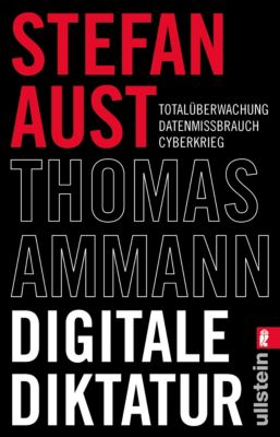 Digitale Diktatur, Stefan Aust, Thomas Ammann