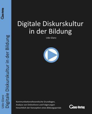 Digitale Diskurskultur in der Bildung - Udo Glanz |