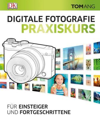 Digitale Fotografie. Praxiskurs, Tom Ang