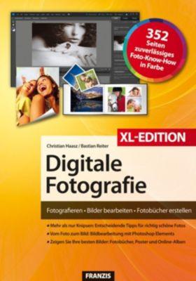 Digitale Fotoschule: Digitale Fotografie XL-Edition, Christian Haasz, Bastian Reiter