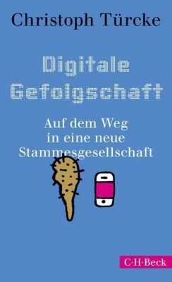 Digitale Gefolgschaft - Christoph Türcke  