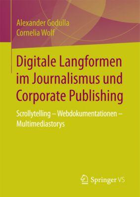 Digitale Langformen im Journalismus und Corporate Publishing, Cornelia Wolf, Alexander Godulla